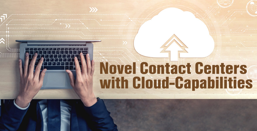 Novel Contact Centers with Cloud-Capabilities