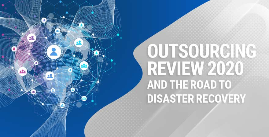 Outsourcing Review 2020 and the Road to Disaster Recovery
