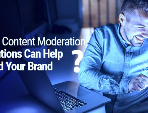 Why Content Moderation Solutions Can Help Build Your Brand