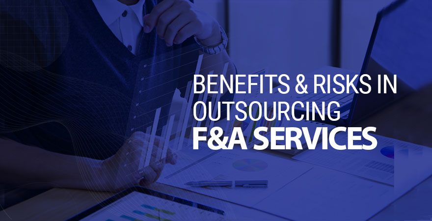 Benefits And Risks in Outsourcing F&A Services