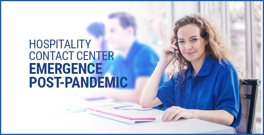 Hospitality Contact Center Emergence Post-Pandemic